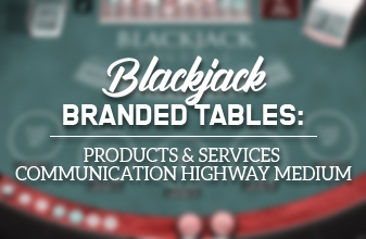 Blackjack branded tables products services communication highway medium